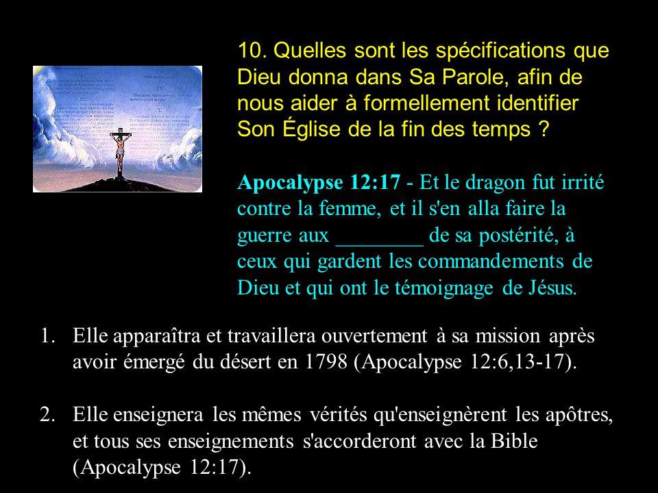 10. Quelles sont les spécifications que Dieu donna dans Sa Parole, afin de nous aider à formellement identifier Son Église de la fin des temps