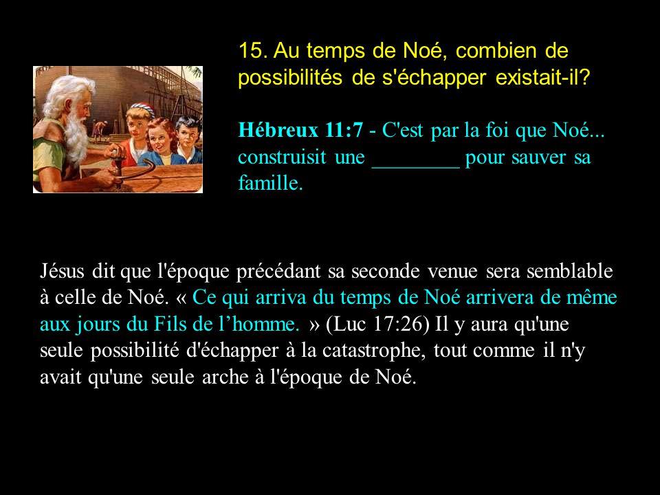 15. Au temps de Noé, combien de possibilités de s échapper existait-il