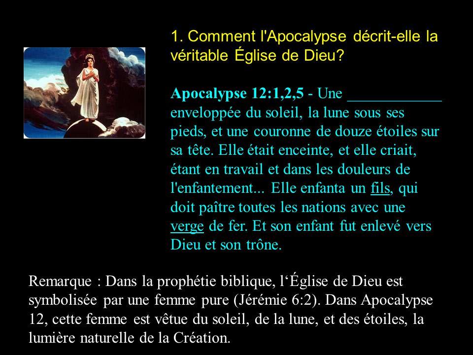 1. Comment l Apocalypse décrit-elle la véritable Église de Dieu