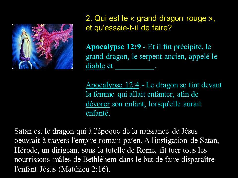 2. Qui est le « grand dragon rouge », et qu essaie-t-il de faire