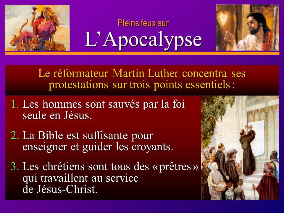 Pleins feux sur L'Apocalypse. Le réformateur Martin Luther concentra ses protestations sur trois points essentiels :