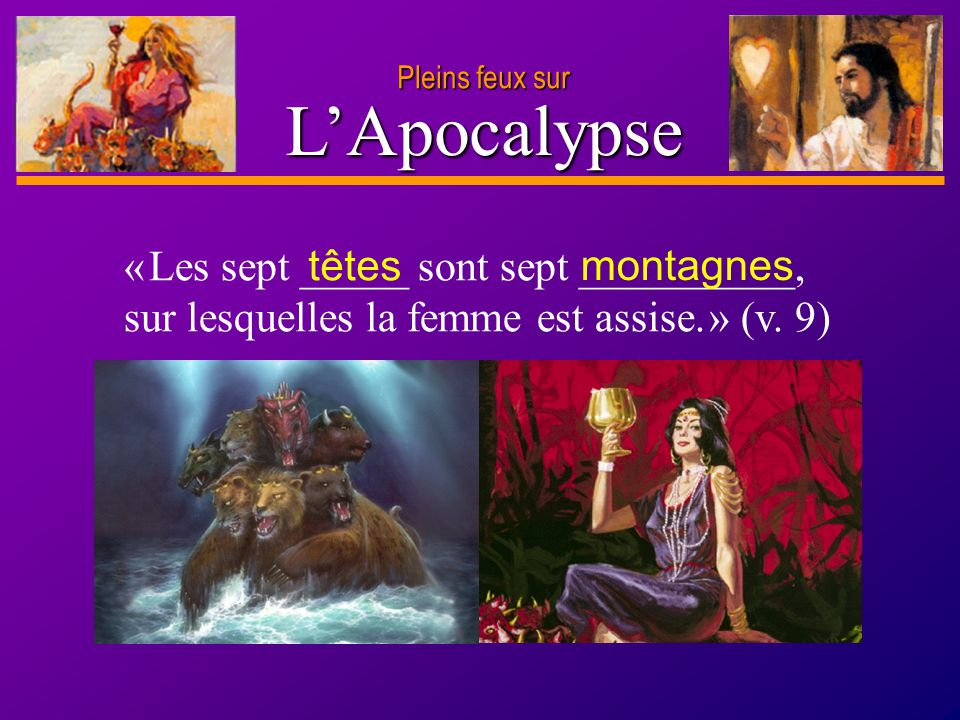 Pleins feux sur L'Apocalypse. « Les sept _____ sont sept __________, sur lesquelles la femme est assise. » (v. 9)