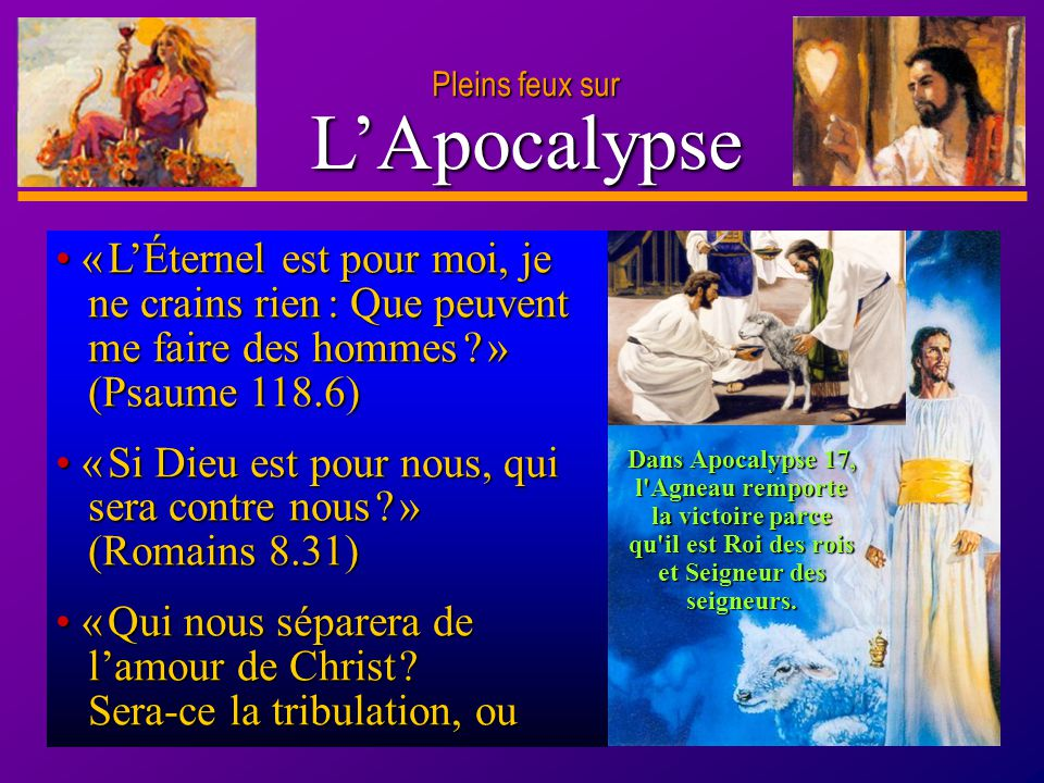 Pleins feux sur L'Apocalypse. • « L'Éternel est pour moi, je ne crains rien : Que peuvent me faire des hommes » (Psaume 118.6)