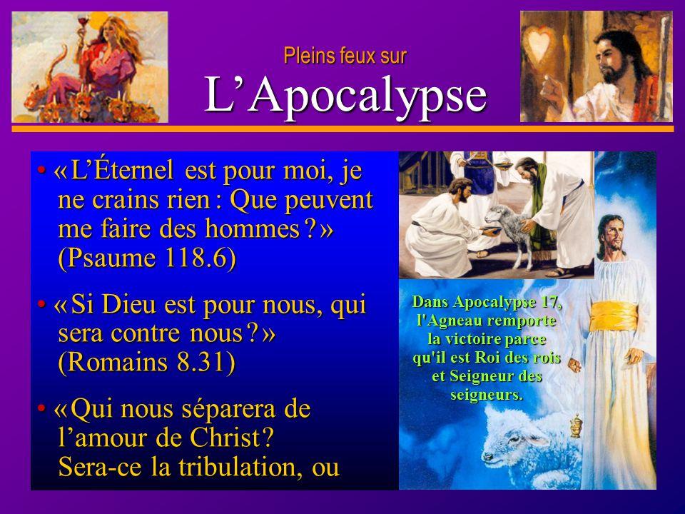 Pleins feux sur L'Apocalypse. • « L'Éternel est pour moi, je ne crains rien : Que peuvent me faire des hommes » (Psaume 118.6)
