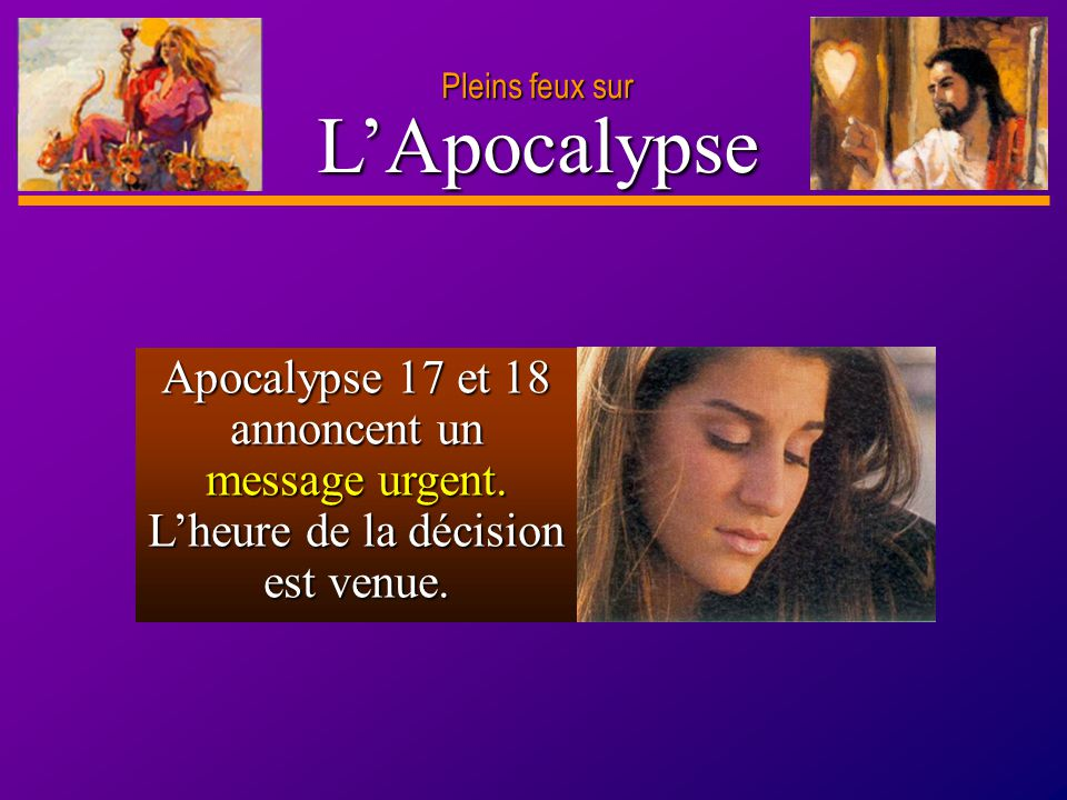 Pleins feux sur L'Apocalypse. Apocalypse 17 et 18 annoncent un message urgent.