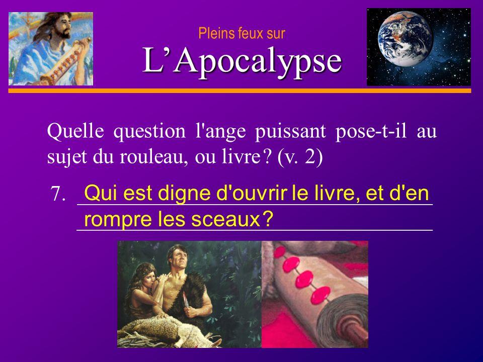 Pleins feux sur L'Apocalypse. Quelle question l ange puissant pose-t-il au sujet du rouleau, ou livre (v. 2)