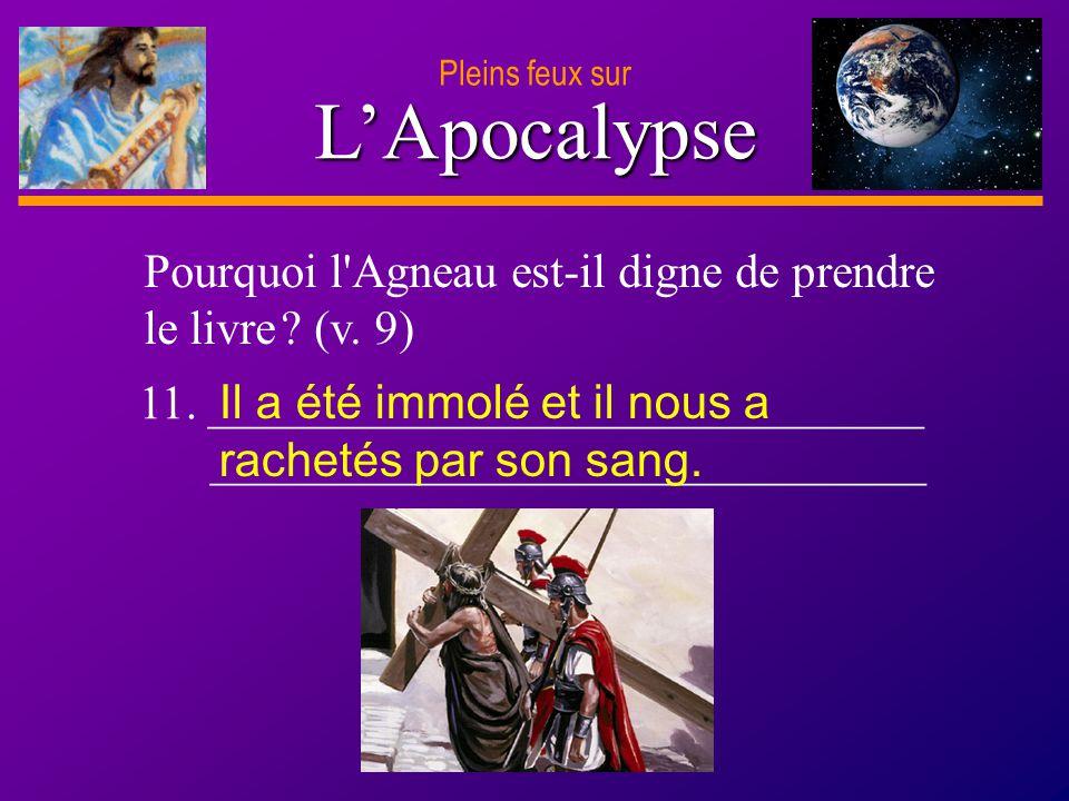 Pleins feux sur L'Apocalypse. Pourquoi l Agneau est-il digne de prendre le livre (v. 9) 11. ______________________________.