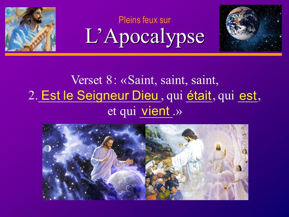Pleins feux sur L'Apocalypse. Verset 8 : « Saint, saint, saint, 2.___________________, qui ____, qui ___, et qui _____.»