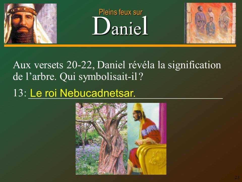 Aux versets 20-22, Daniel révéla la signification de l'arbre