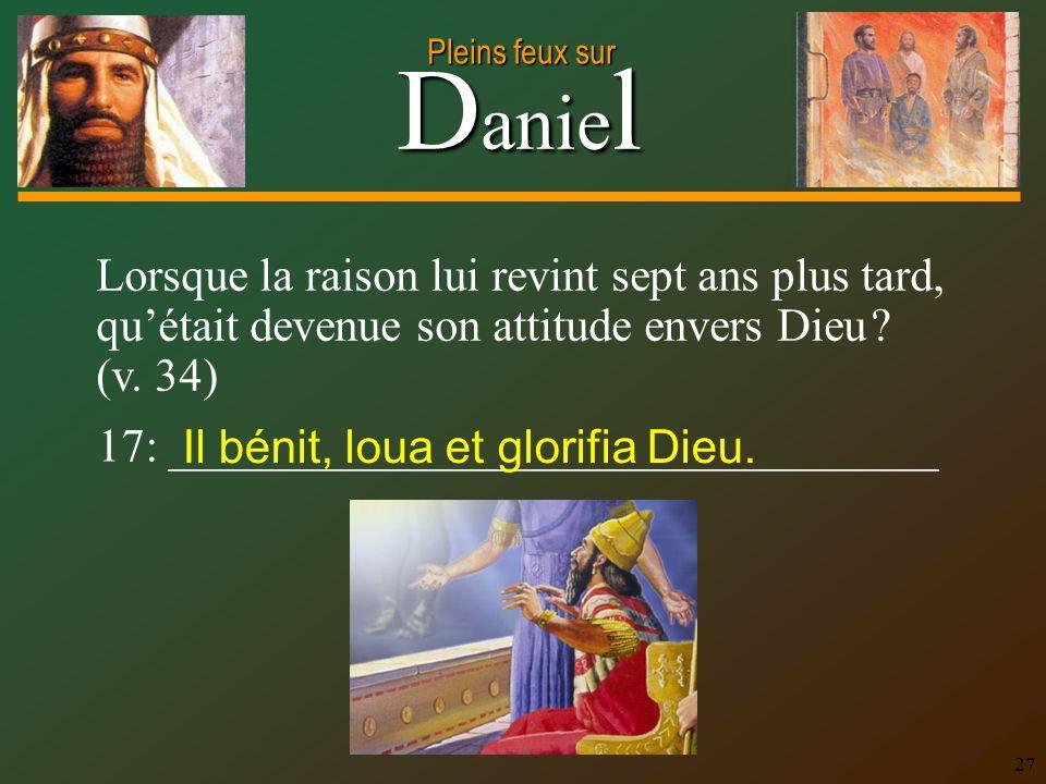 Lorsque la raison lui revint sept ans plus tard, qu'était devenue son attitude envers Dieu (v. 34)