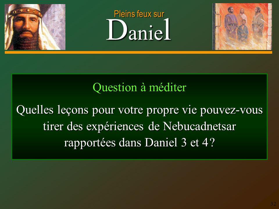 Question à méditer Quelles leçons pour votre propre vie pouvez-vous tirer des expériences de Nebucadnetsar rapportées dans Daniel 3 et 4