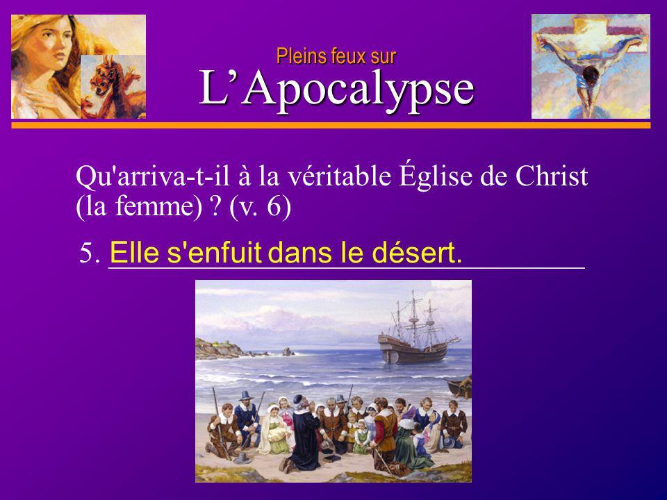 Pleins feux sur L'Apocalypse. Qu arriva-t-il à la véritable Église de Christ (la femme) (v. 6) 5. ________________________________.
