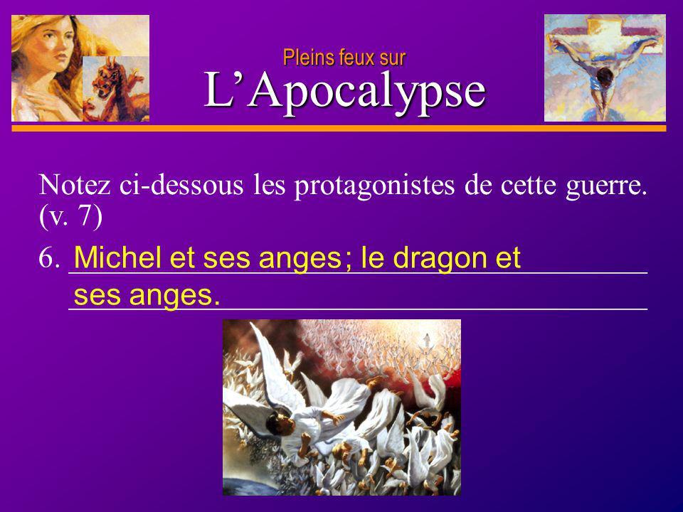 Pleins feux sur L'Apocalypse. Notez ci-dessous les protagonistes de cette guerre. (v. 7) 6. ______________________________________.