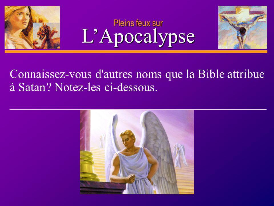 Pleins feux sur L'Apocalypse. Connaissez-vous d autres noms que la Bible attribue à Satan Notez-les ci-dessous.
