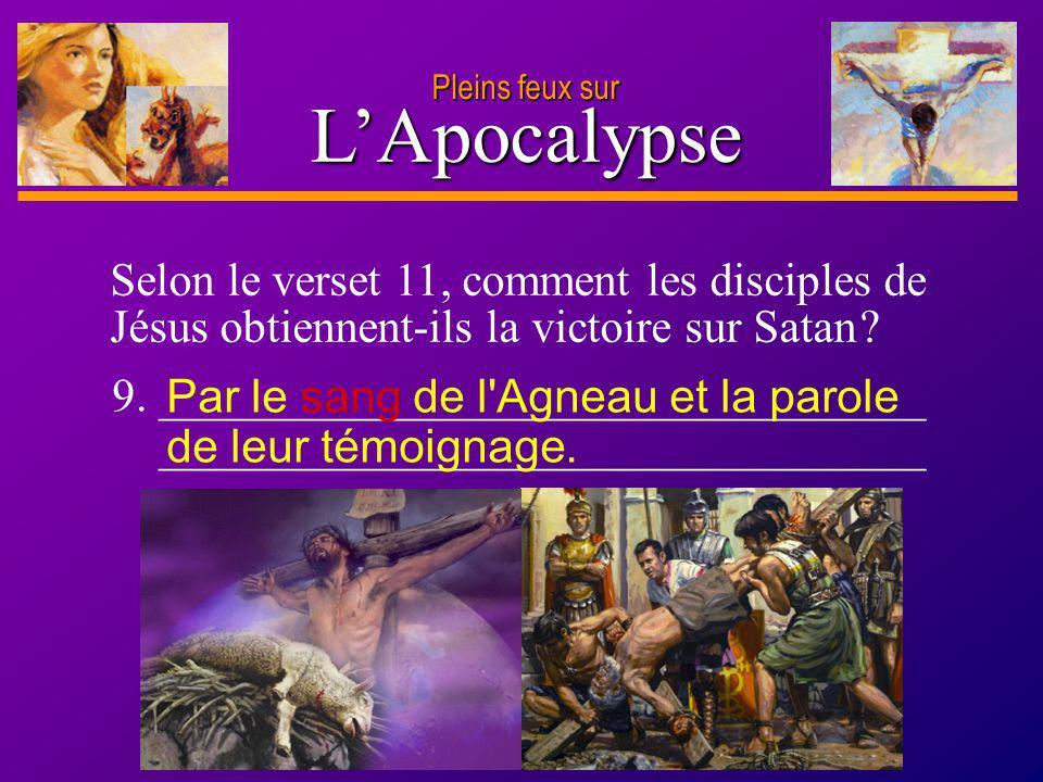 Pleins feux sur L'Apocalypse. Selon le verset 11, comment les disciples de Jésus obtiennent-ils la victoire sur Satan