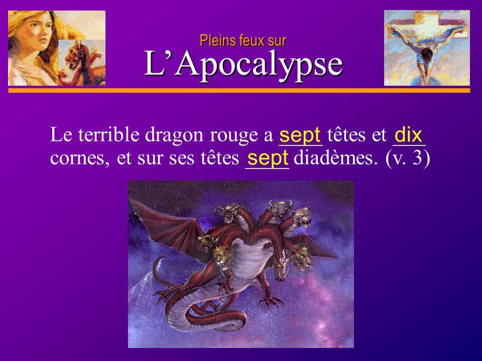 Pleins feux sur L'Apocalypse. Le terrible dragon rouge a ____ têtes et ___ cornes, et sur ses têtes ____ diadèmes. (v. 3)