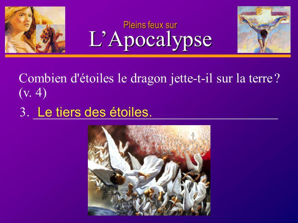 Pleins feux sur L'Apocalypse. Combien d étoiles le dragon jette-t-il sur la terre (v. 4) 3. _____________________________________.
