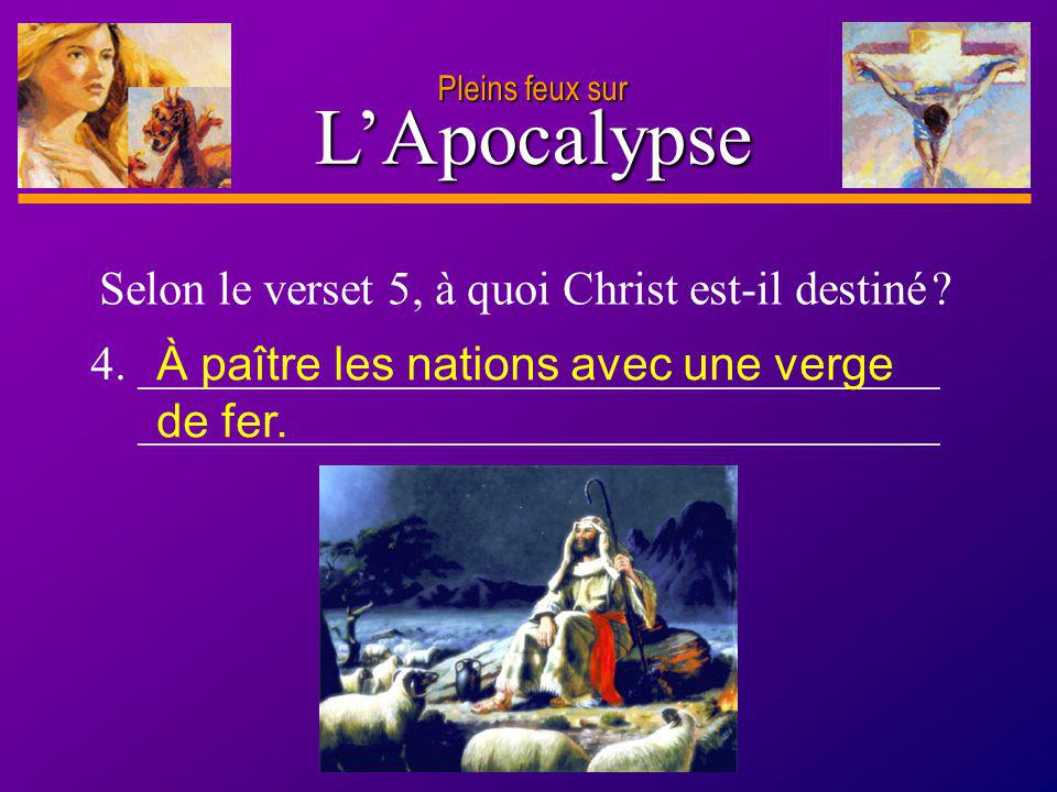 L'Apocalypse Selon le verset 5, à quoi Christ est-il destiné