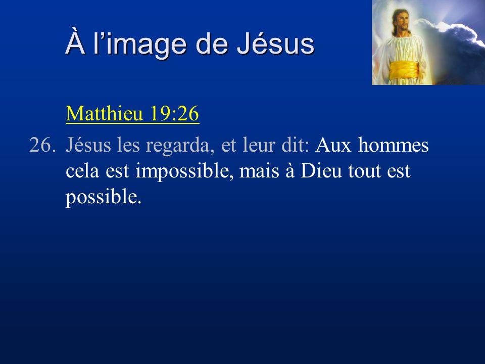 À l'image de Jésus Matthieu 19:26