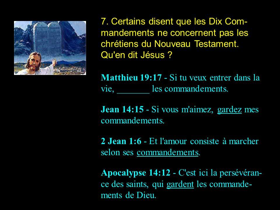 7. Certains disent que les Dix Com-mandements ne concernent pas les chrétiens du Nouveau Testament. Qu en dit Jésus