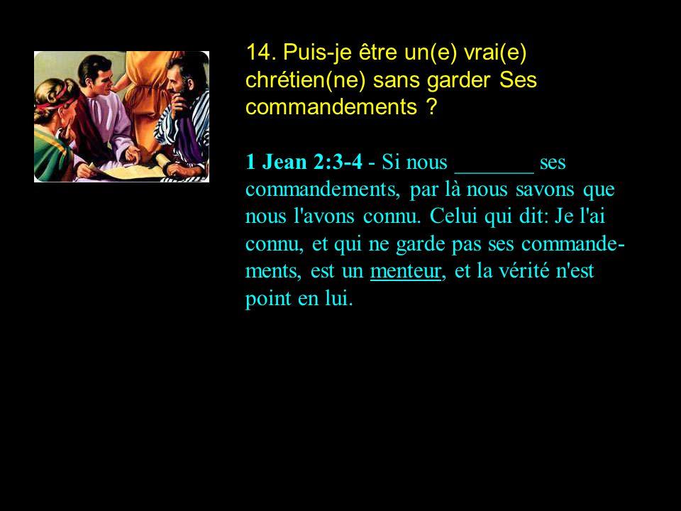 14. Puis-je être un(e) vrai(e) chrétien(ne) sans garder Ses commandements