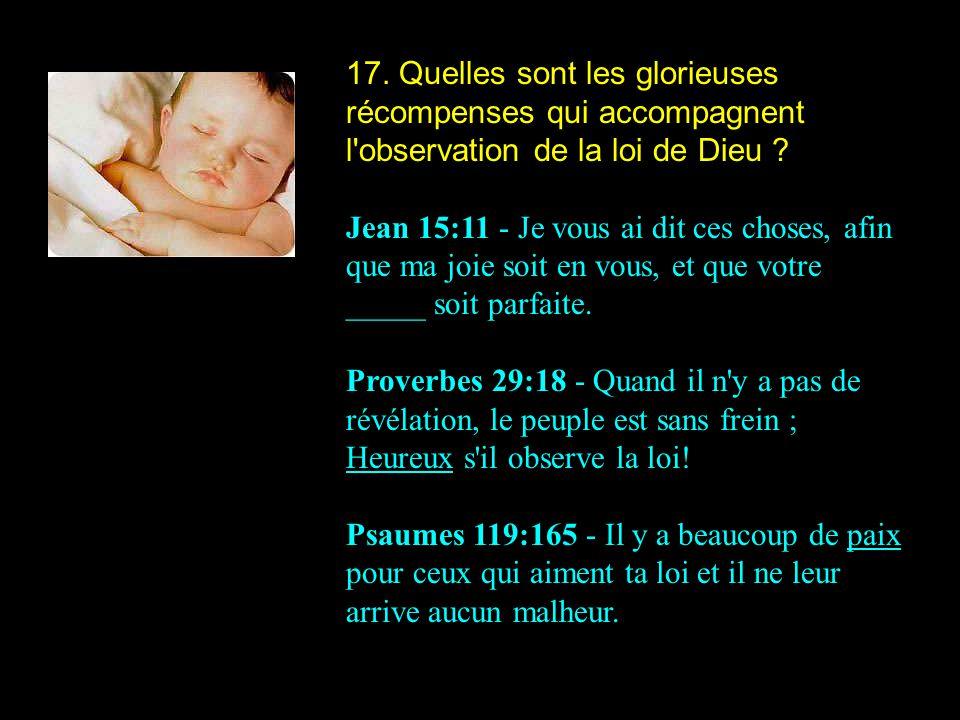 17. Quelles sont les glorieuses récompenses qui accompagnent l observation de la loi de Dieu