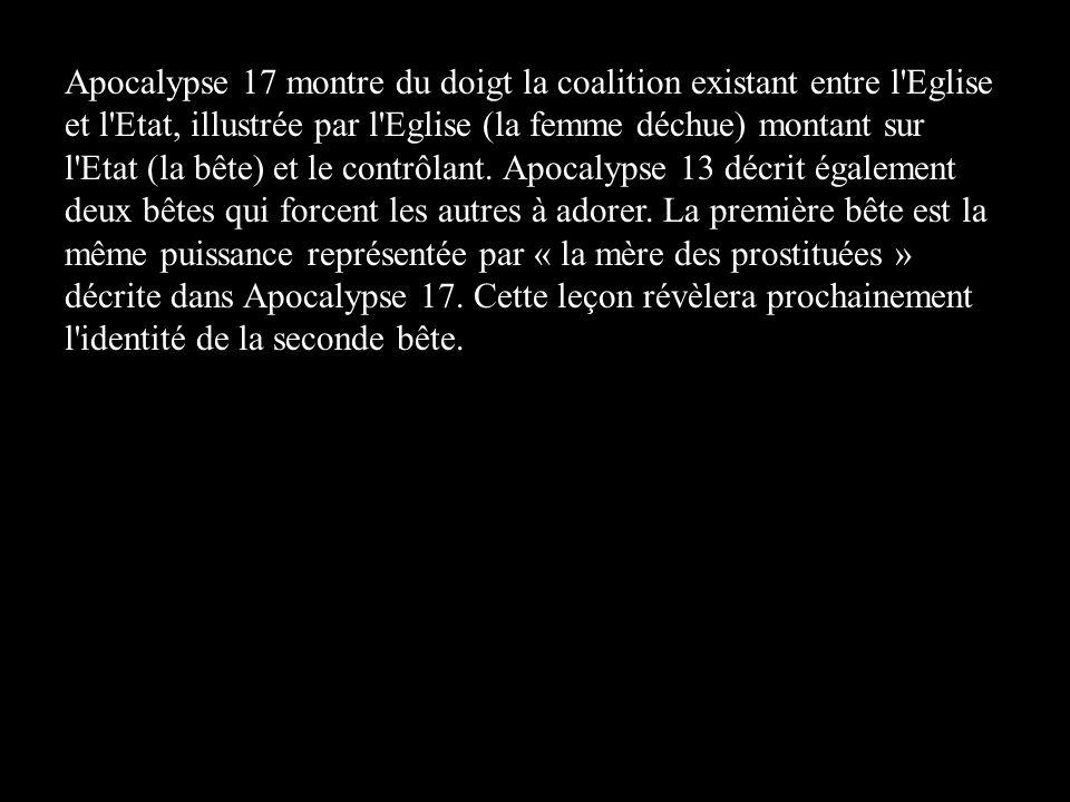 Apocalypse 17 montre du doigt la coalition existant entre l Eglise et l Etat, illustrée par l Eglise (la femme déchue) montant sur l Etat (la bête) et le contrôlant.
