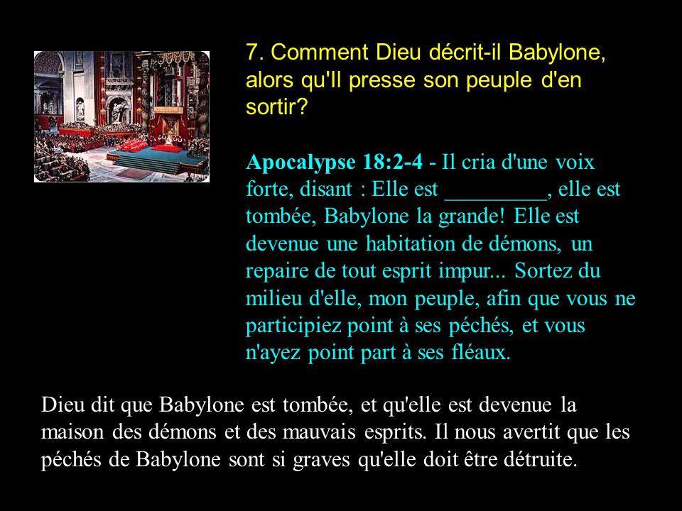 7. Comment Dieu décrit-il Babylone, alors qu Il presse son peuple d en sortir