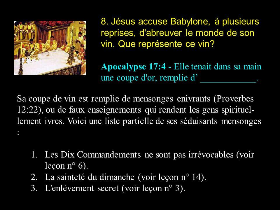 8. Jésus accuse Babylone, à plusieurs reprises, d abreuver le monde de son vin. Que représente ce vin