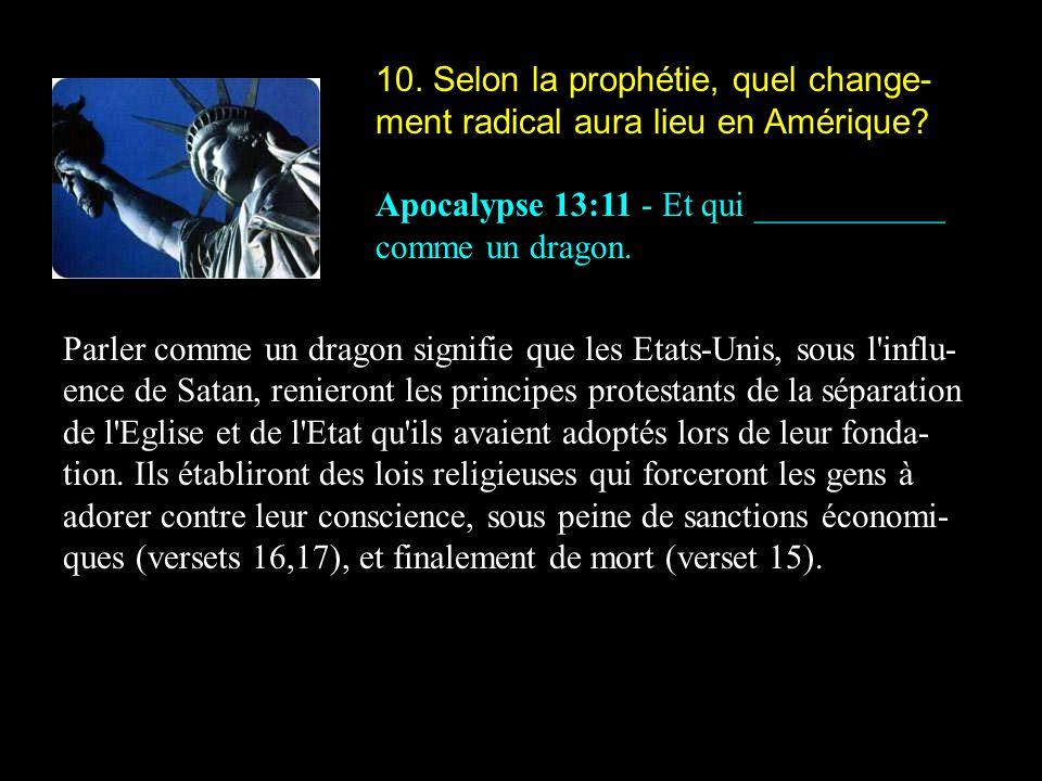 10. Selon la prophétie, quel change-ment radical aura lieu en Amérique