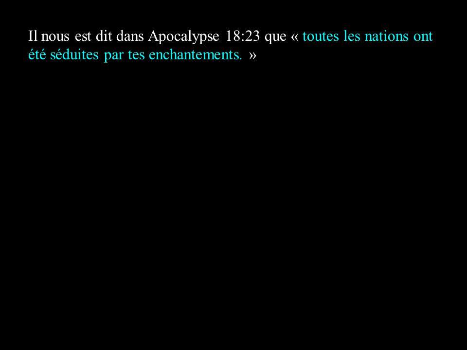 Il nous est dit dans Apocalypse 18:23 que « toutes les nations ont été séduites par tes enchantements.