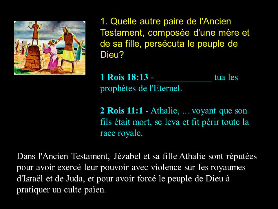 1. Quelle autre paire de l Ancien Testament, composée d une mère et de sa fille, persécuta le peuple de Dieu