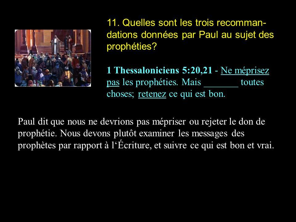 11. Quelles sont les trois recomman-dations données par Paul au sujet des prophéties