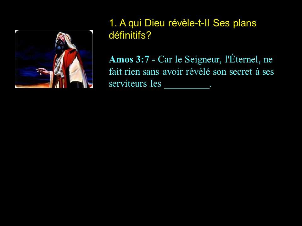 1. A qui Dieu révèle-t-Il Ses plans définitifs