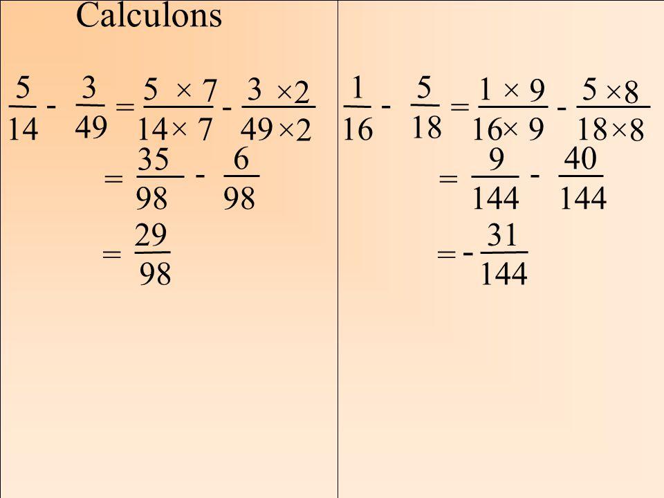 Calculons 5. 14. 3. 49. - = 5. 14. 3. 49. - × 7. ×2. = 35. 98. 6. 29. 1. 16. = 5.
