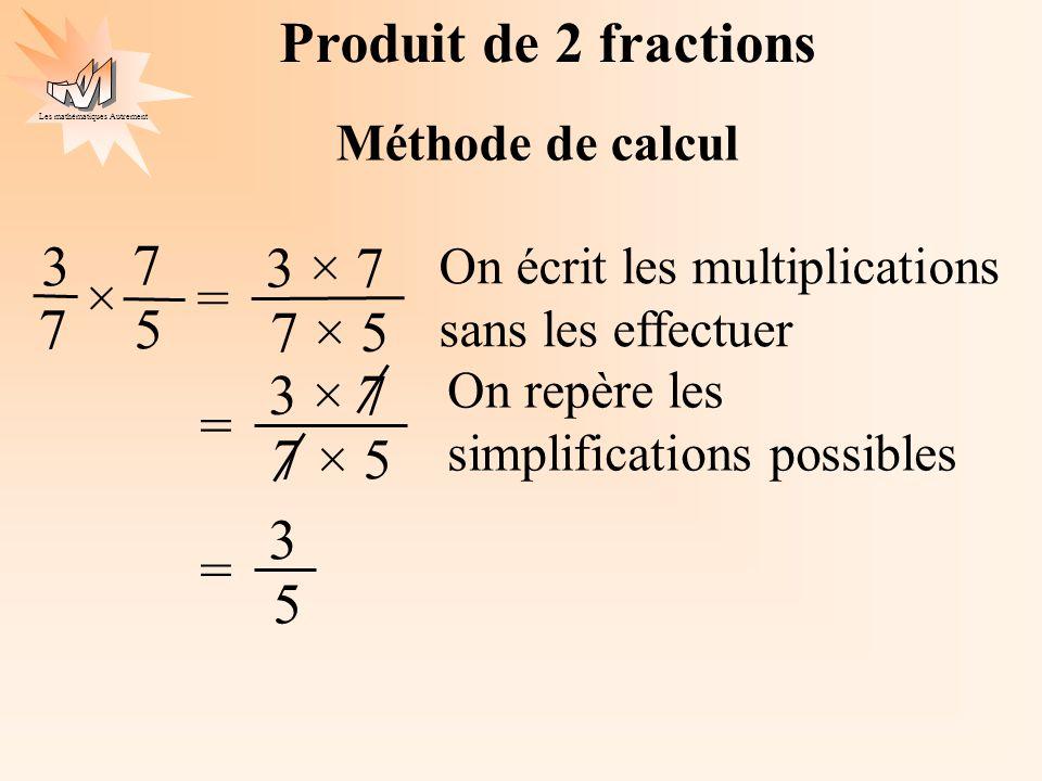 Produit de 2 fractions 3 7 7 3 × 7 7 × 5 × = 5 3 × 7 7 × 5 = 3 5 =