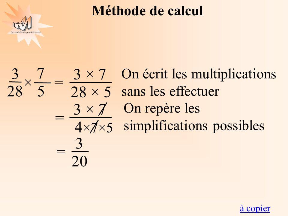 3 7 3 × 7 28 × 5 × = 28 5 3 × 7 4×7×5 = 3 20 = Méthode de calcul