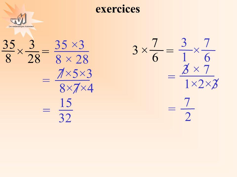 exercices 7 6 × = 3 7 2 = 3 × 7 1×2×3 6 × 3 1 35 3 35 ×3 8 × 28 32 15 = 7×5×3 8×7×4 × = 8 28