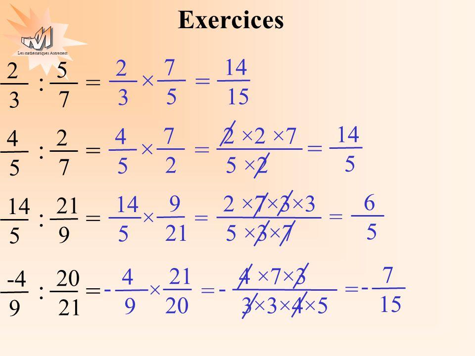 Exercices : = × = : = × = : = : = 2 3 5 7 7 5 2 3 14 15 4 5 2 7 7 2 4