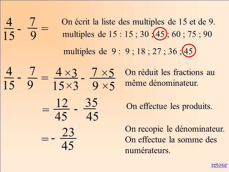 4 15. = 7. 9. - On écrit la liste des multiples de 15 et de 9. multiples de 15 : 15 ; 30 ; 45 ; 60 ; 75 ; 90.