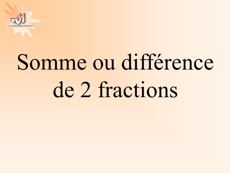 Somme ou différence de 2 fractions