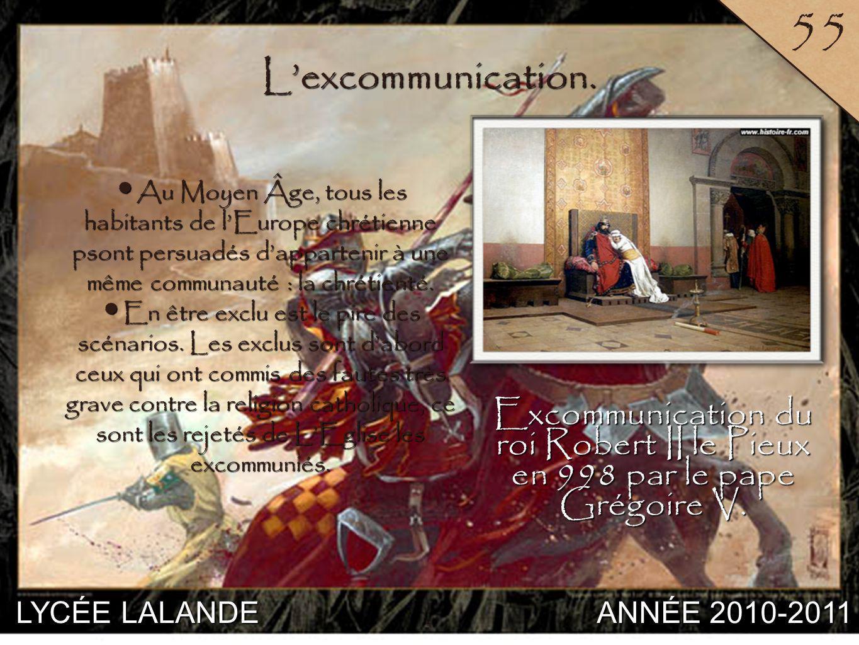 55 L'excommunication. Au Moyen Âge, tous les habitants de l'Europe chrétienne psont persuadés d'appartenir à une même communauté : la chrétienté.