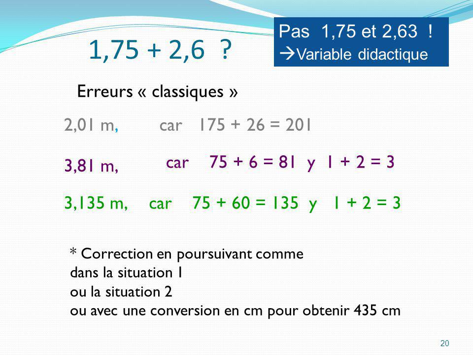 1,75 + 2,6 Pas 1,75 et 2,63 ! Variable didactique