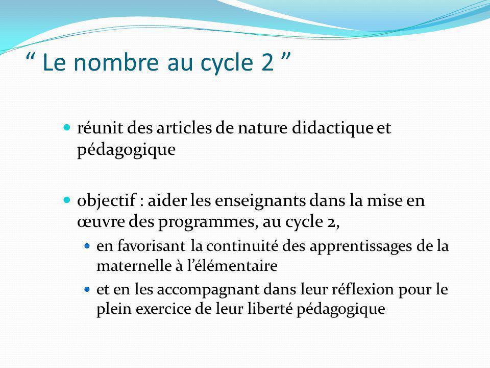 Le nombre au cycle 2 réunit des articles de nature didactique et pédagogique.