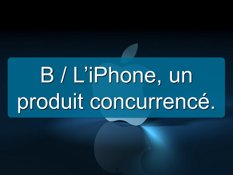 B / L'iPhone, un produit concurrencé.