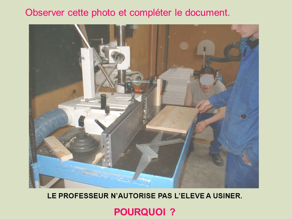 LE PROFESSEUR N'AUTORISE PAS L'ELEVE A USINER.