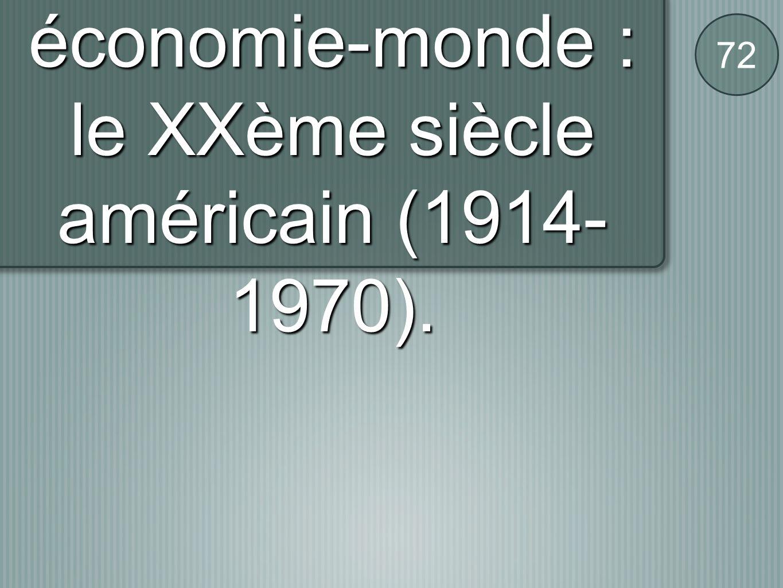 B / La deuxième économie-monde : le XXème siècle américain (1914-1970).