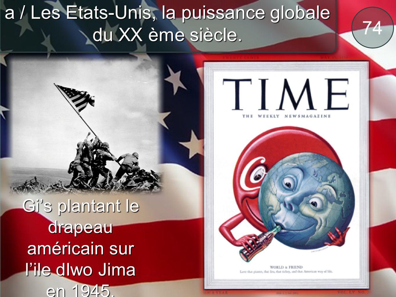 a / Les Etats-Unis, la puissance globale du XX ème siècle. 74