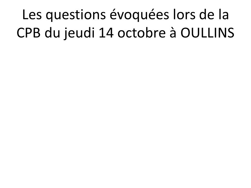 Les questions évoquées lors de la CPB du jeudi 14 octobre à OULLINS