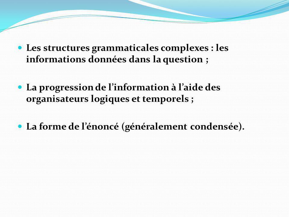 Les structures grammaticales complexes : les informations données dans la question ;